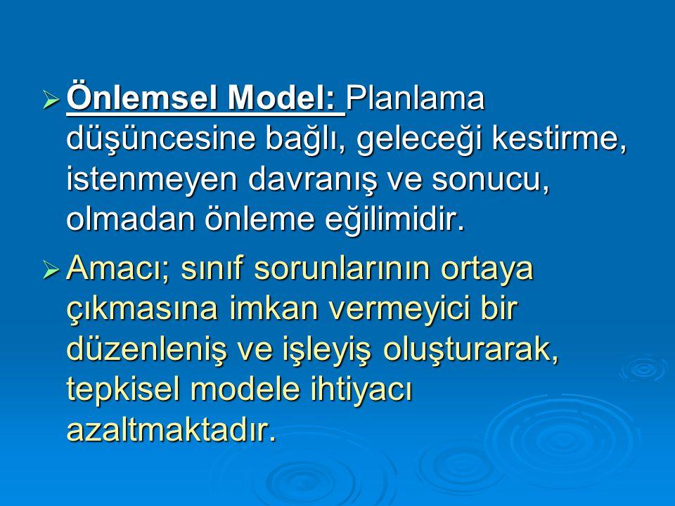  Önlemsel Model: Planlama düşüncesine bağlı, geleceği kestirme, istenmeyen davranış ve sonucu, olmadan önleme eğilimidir.  Amacı; sınıf sorunlarının
