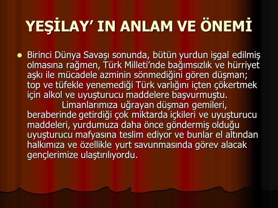 YEŞİLAY' IN ANLAM VE ÖNEMİ Birinci Dünya Savaşı sonunda, bütün yurdun işgal edilmiş olmasına rağmen, Türk Milleti'nde bağımsızlık ve hürriyet aşkı ile