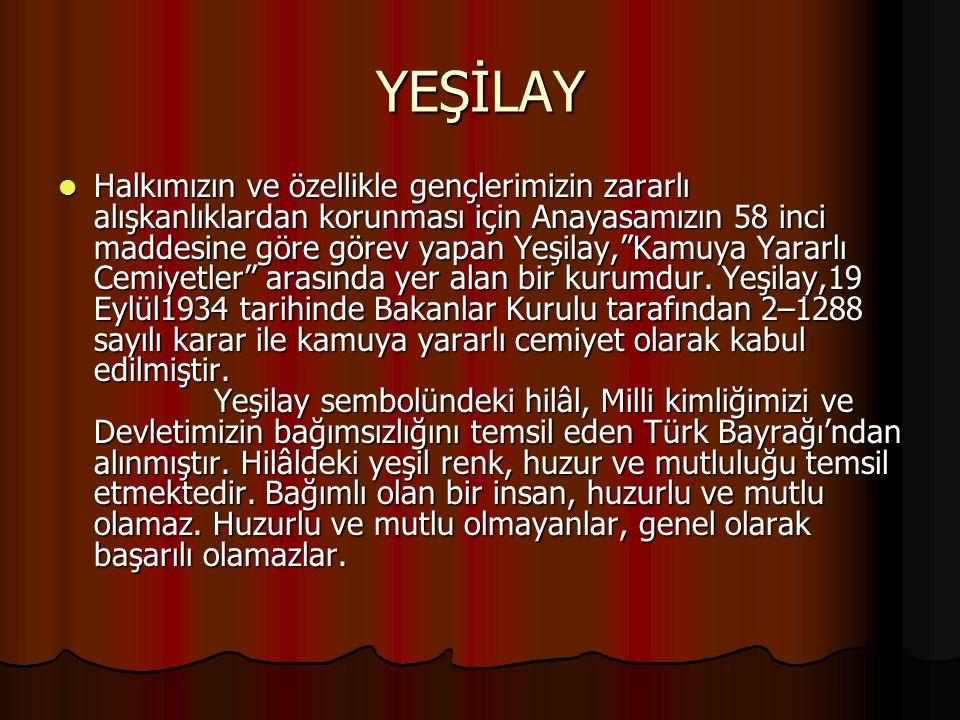 """YEŞİLAY Halkımızın ve özellikle gençlerimizin zararlı alışkanlıklardan korunması için Anayasamızın 58 inci maddesine göre görev yapan Yeşilay,""""Kamuya"""