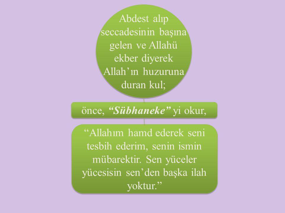 """önce, """"Sübhaneke"""" yi okur, """"Allahım hamd ederek seni tesbih ederim, senin ismin mübarektir. Sen yüceler yücesisin sen'den başka ilah yoktur."""""""