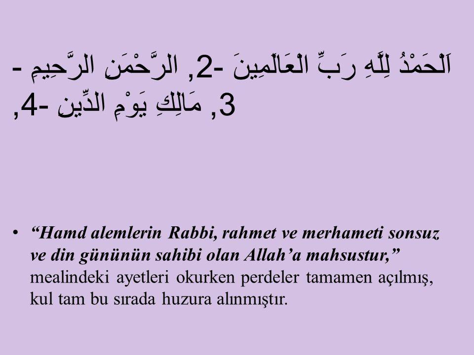 """""""Hamd alemlerin Rabbi, rahmet ve merhameti sonsuz ve din gününün sahibi olan Allah'a mahsustur,"""" mealindeki ayetleri okurken perdeler tamamen açılmış,"""