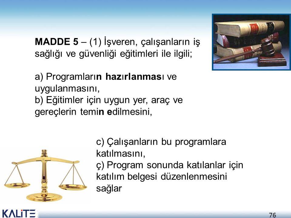 76 MADDE 5 – (1) İşveren, çalışanların iş sağlığı ve güvenliği eğitimleri ile ilgili; a) Programların hazırlanması ve uygulanmasını, b) Eğitimler için
