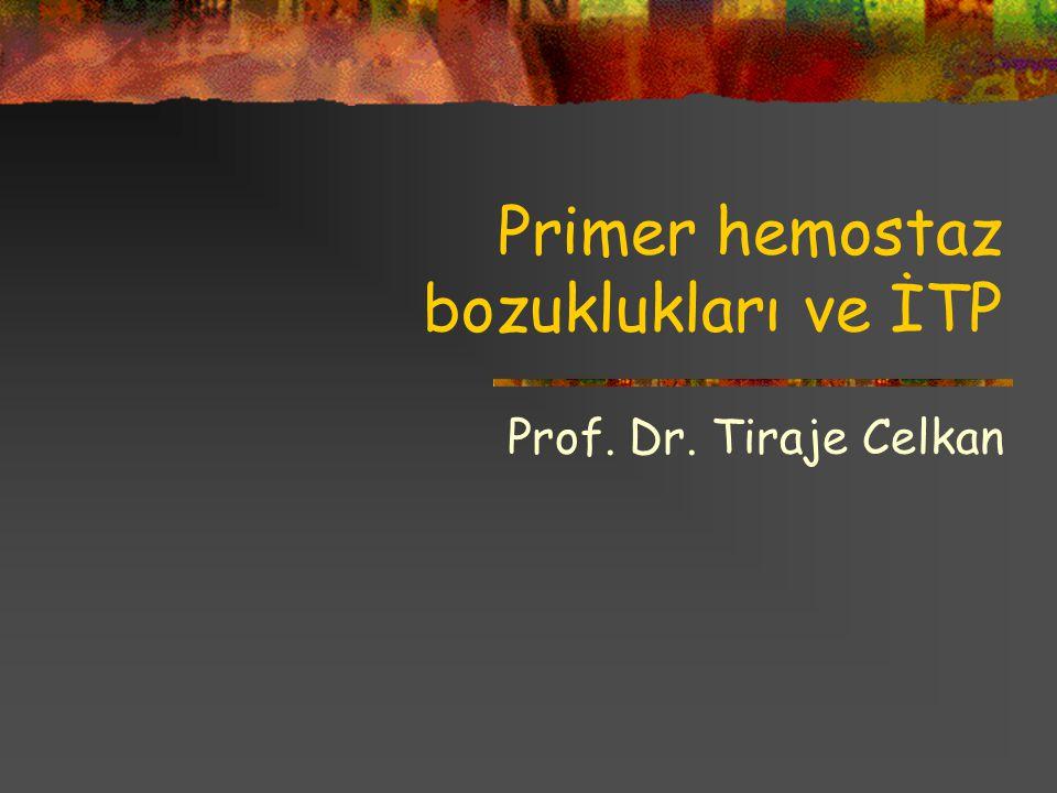 Primer hemostaz bozuklukları ve İTP Prof. Dr. Tiraje Celkan