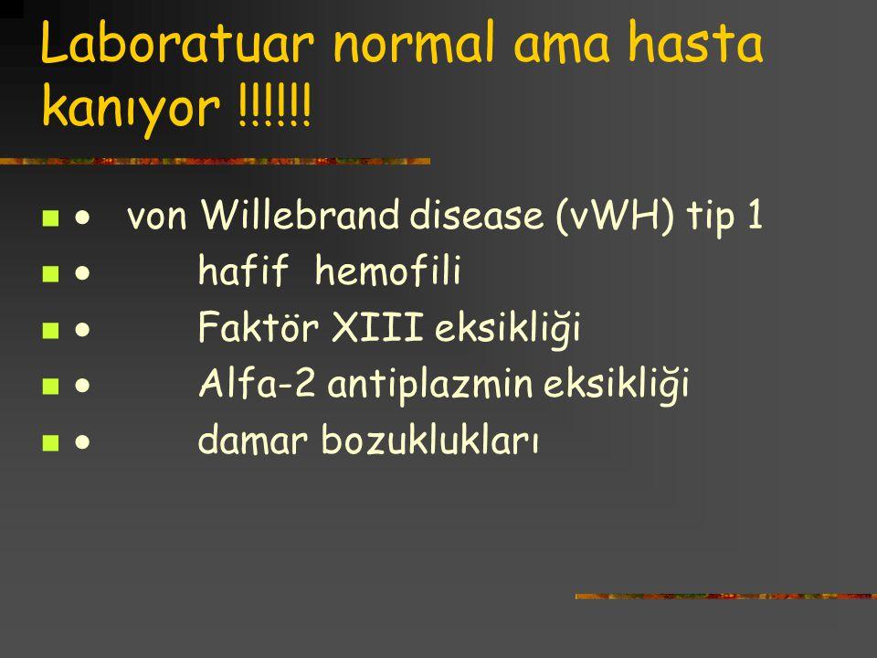 Laboratuar normal ama hasta kanıyor !!!!!!  von Willebrand disease (vWH) tip 1  hafif hemofili  Faktör XIII eksikliği  Alfa-2 antiplazmin eksikliğ