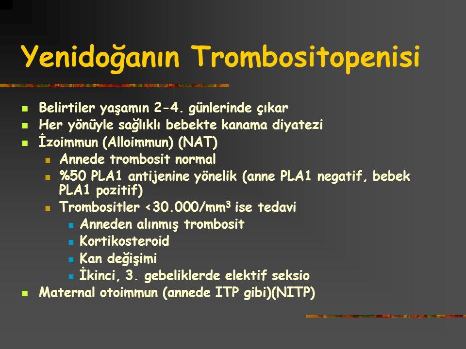 Yenidoğanın Trombositopenisi Belirtiler yaşamın 2-4. günlerinde çıkar Her yönüyle sağlıklı bebekte kanama diyatezi İzoimmun (Alloimmun) (NAT) Annede t