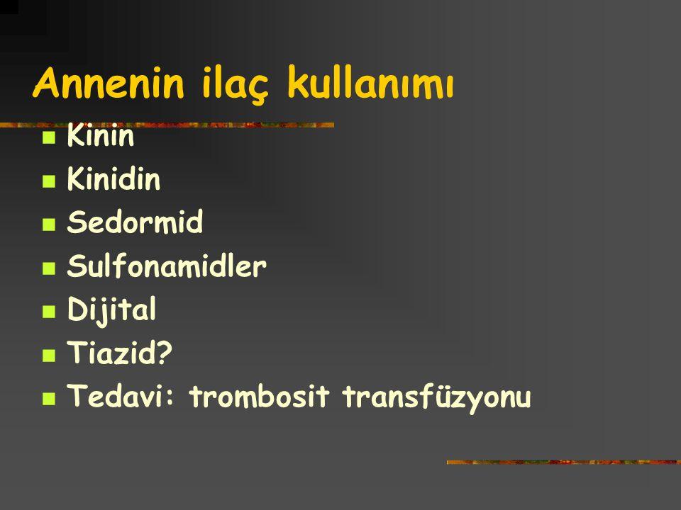 Annenin ilaç kullanımı Kinin Kinidin Sedormid Sulfonamidler Dijital Tiazid? Tedavi: trombosit transfüzyonu
