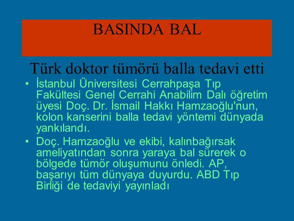 BASINDA BAL Türk doktor tümörü balla tedavi etti İstanbul Üniversitesi Cerrahpaşa Tıp Fakültesi Genel Cerrahi Anabilim Dalı öğretim üyesi Doç. Dr. İsm