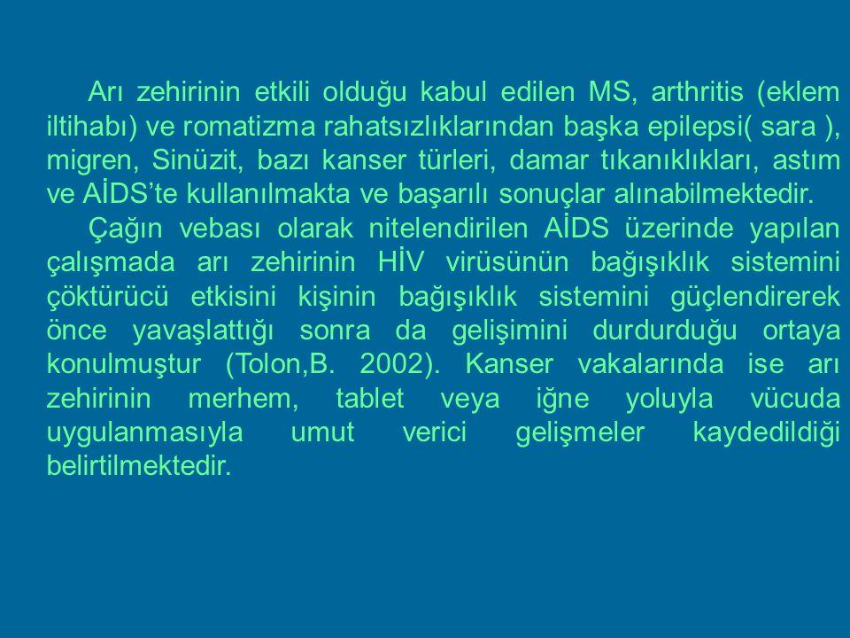 Arı zehirinin etkili olduğu kabul edilen MS, arthritis (eklem iltihabı) ve romatizma rahatsızlıklarından başka epilepsi( sara ), migren, Sinüzit, bazı