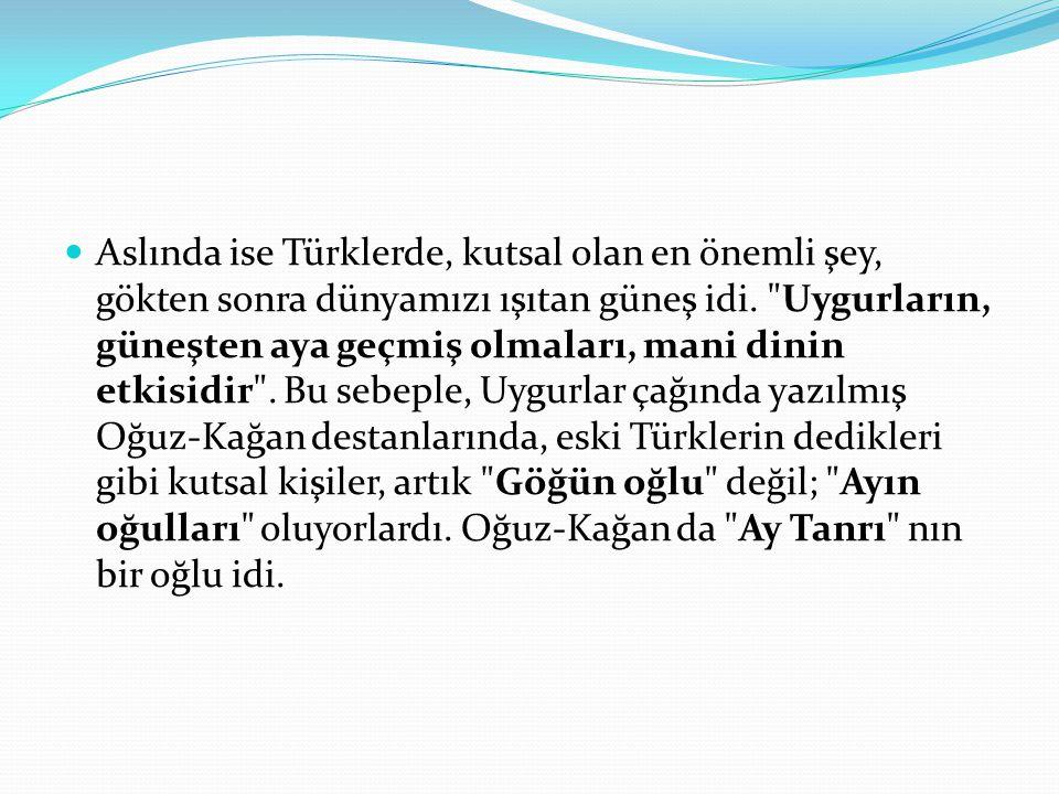 Aslında ise Türklerde, kutsal olan en önemli şey, gökten sonra dünyamızı ışıtan güneş idi.