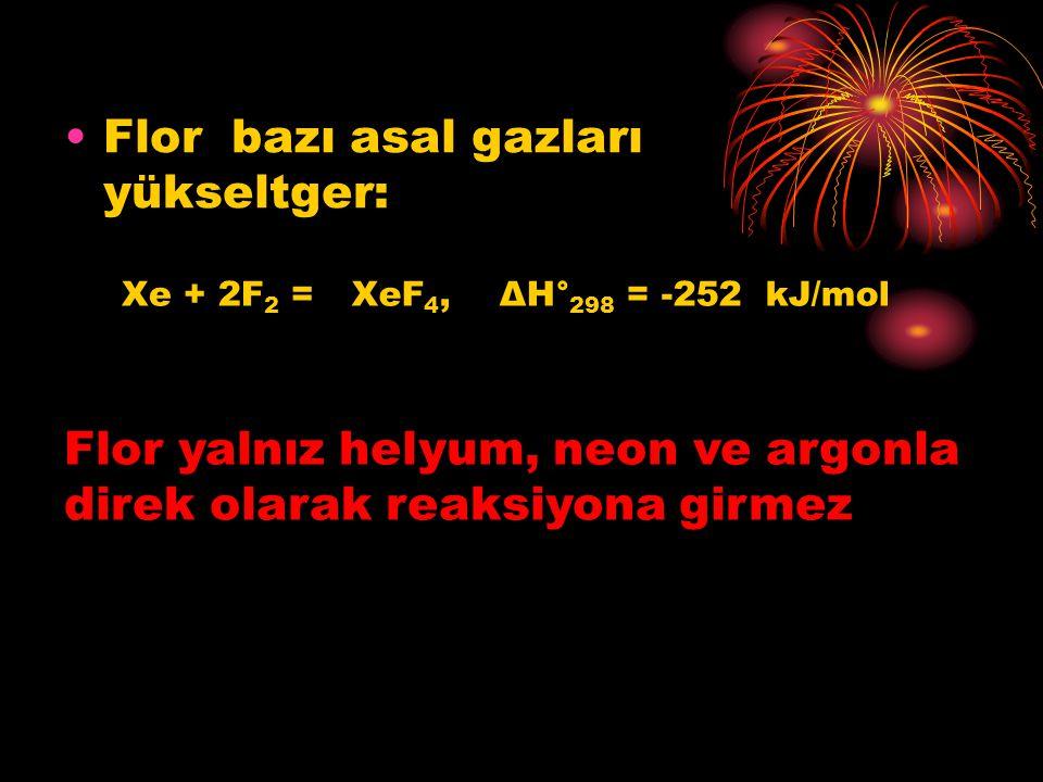 Flor bazı asal gazları yükseltger: Xe + 2F 2 =XeF 4,ΔH° 298 = -252 kJ/mol Flor yalnız helyum, neon ve argonla direk olarak reaksiyona girmez