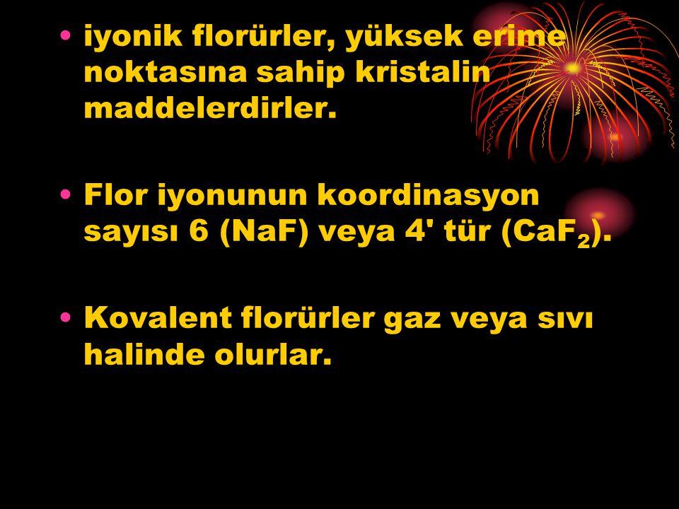 iyonik florürler, yüksek erime noktasına sahip kristalin maddelerdirler. Flor iyonunun koordinasyon sayısı 6 (NaF) veya 4' tür (CaF 2 ). Kovalent flor