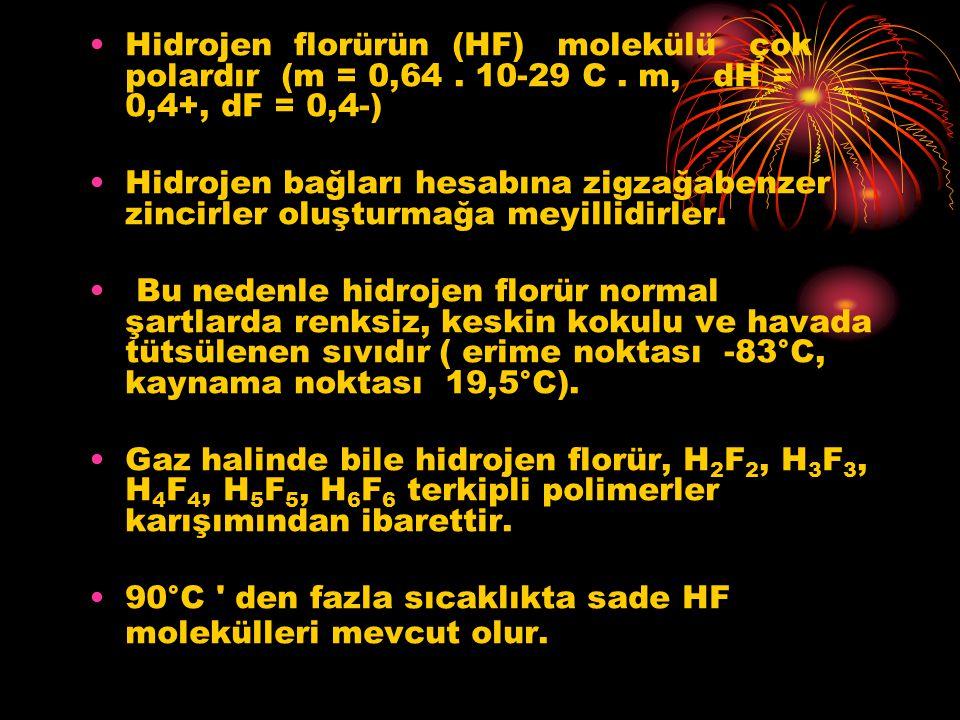 Hidrojen florürün (HF) molekülü çok polardır (m = 0,64. 10-29 C. m, dH = 0,4+, dF = 0,4-) Hidrojen bağları hesabına zigzağabenzer zincirler oluşturmağ