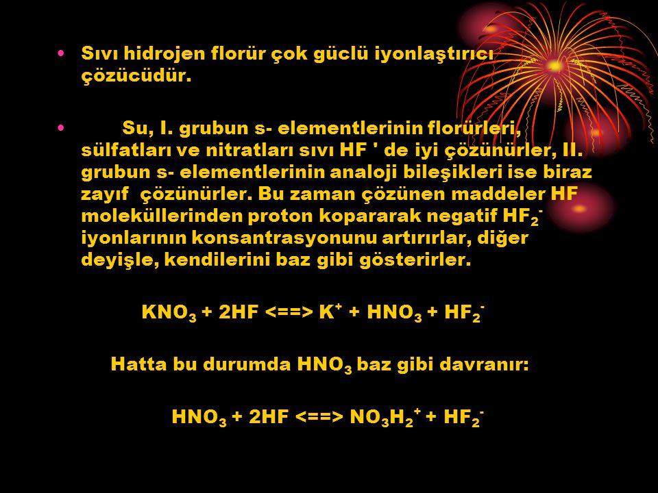 Sıvı hidrojen florür çok güclü iyonlaştırıcı çözücüdür. Su, I. grubun s- elementlerinin florürleri, sülfatları ve nitratları sıvı HF ' de iyi çözünürl