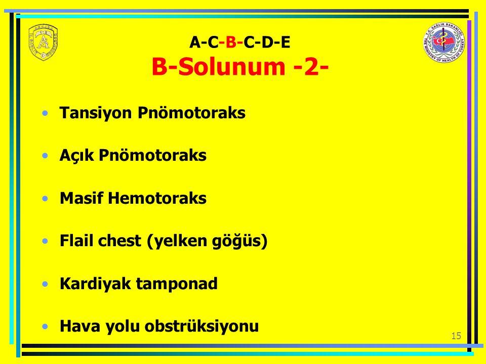 15 A-C-B-C-D-E B-Solunum -2- Tansiyon Pnömotoraks Açık Pnömotoraks Masif Hemotoraks Flail chest (yelken göğüs) Kardiyak tamponad Hava yolu obstrüksiyonu
