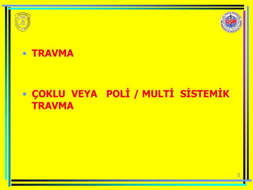 5 TRAVMA ÇOKLU VEYA POLİ / MULTİ SİSTEMİK TRAVMA