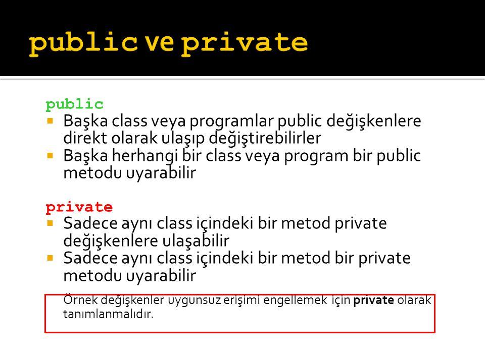 public  Başka class veya programlar public değişkenlere direkt olarak ulaşıp değiştirebilirler  Başka herhangi bir class veya program bir public met