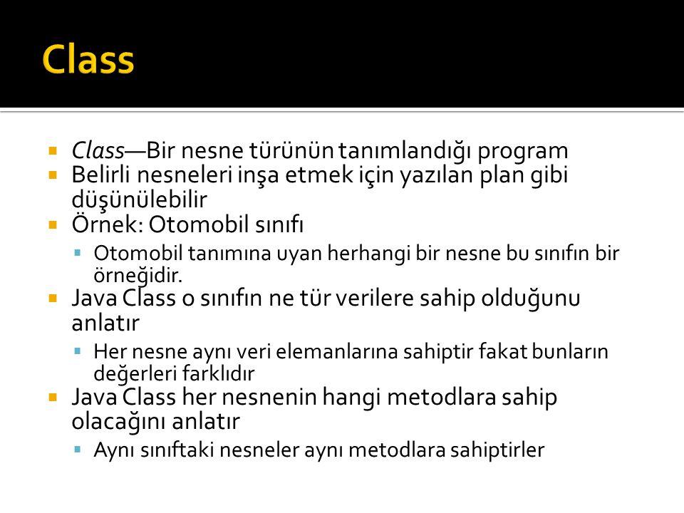  Class—Bir nesne türünün tanımlandığı program  Belirli nesneleri inşa etmek için yazılan plan gibi düşünülebilir  Örnek: Otomobil sınıfı  Otomobil