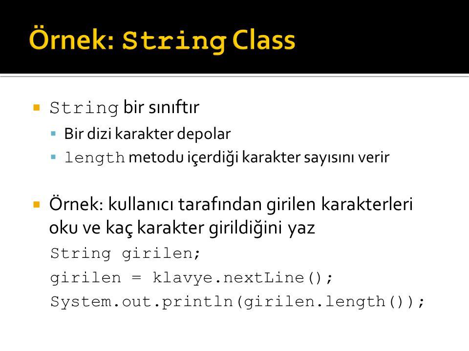  String bir sınıftır  Bir dizi karakter depolar  length metodu içerdiği karakter sayısını verir  Örnek: kullanıcı tarafından girilen karakterleri