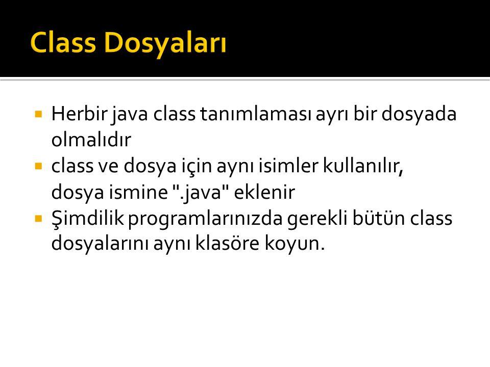  Herbir java class tanımlaması ayrı bir dosyada olmalıdır  class ve dosya için aynı isimler kullanılır, dosya ismine