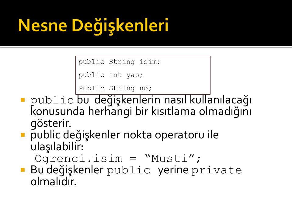  Syntax: class_Adı nesne_Adı = new class_Adı();  Örneğin Ogrenci sınıfının bir nesnesini oluşturmak için Ogrenci veli = new Ogrenci();