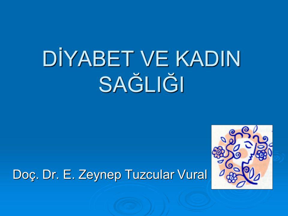 DİYABET VE KADIN SAĞLIĞI Doç. Dr. E. Zeynep Tuzcular Vural