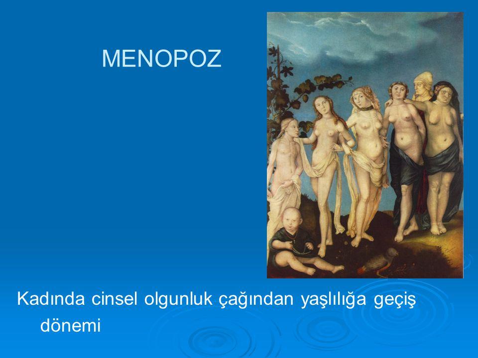 MENOPOZ Kadında cinsel olgunluk çağından yaşlılığa geçiş dönemi