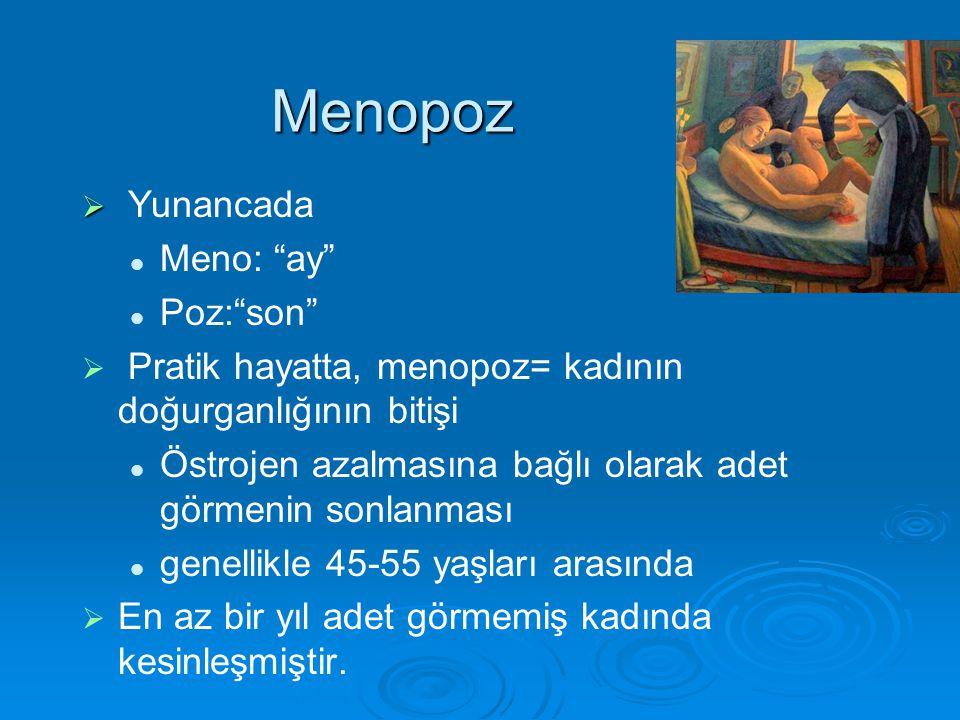 Menopoz   Yunancada Meno: ay Poz: son   Pratik hayatta, menopoz= kadının doğurganlığının bitişi Östrojen azalmasına bağlı olarak adet görmenin sonlanması genellikle 45-55 yaşları arasında   En az bir yıl adet görmemiş kadında kesinleşmiştir.