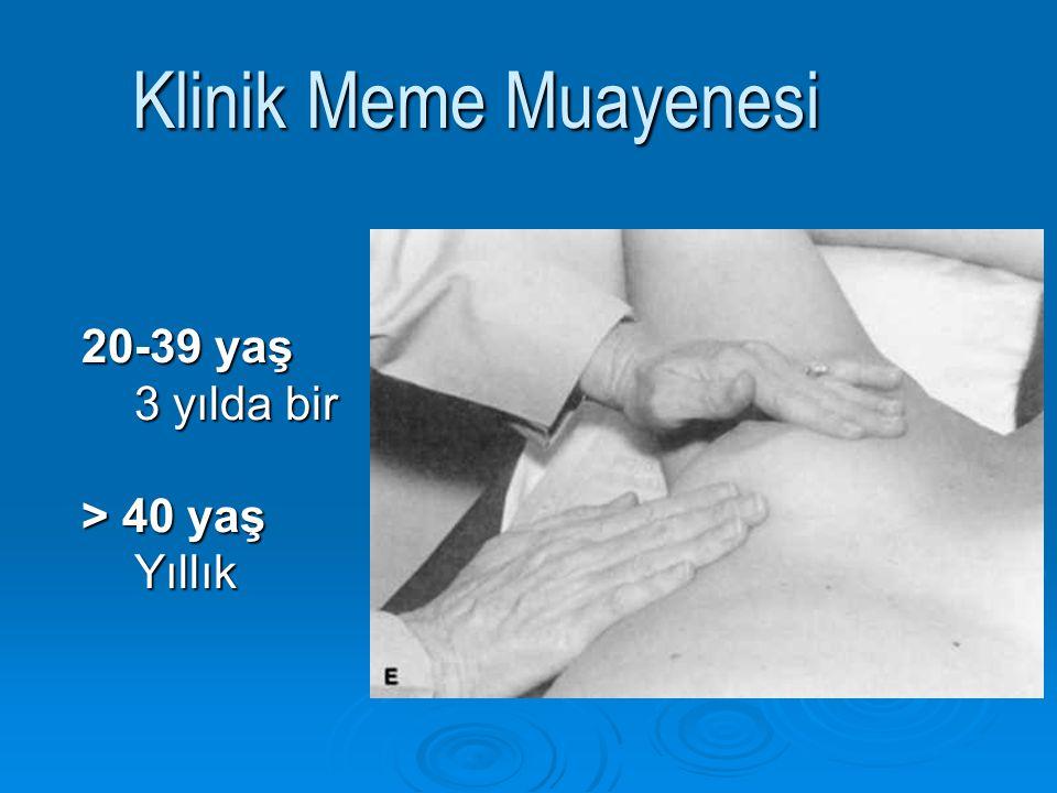 Klinik Meme Muayenesi 20-39 yaş 3 yılda bir > 40 yaş Yıllık