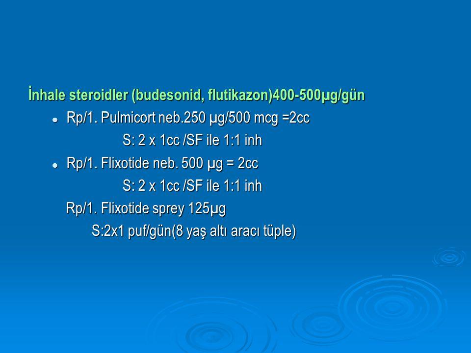 İnhale steroidler (budesonid, flutikazon)400-500µg/gün Rp/1.