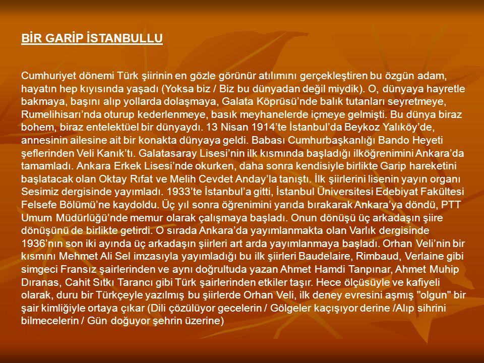 BİR GARİP İSTANBULLU Cumhuriyet dönemi Türk şiirinin en gözle görünür atılımını gerçekleştiren bu özgün adam, hayatın hep kıyısında yaşadı (Yoksa biz / Biz bu dünyadan değil miydik).