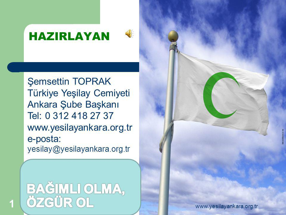HAZIRLAYAN Şemsettin TOPRAK Türkiye Yeşilay Cemiyeti Ankara Şube Başkanı Tel: 0 312 418 27 37 www.yesilayankara.org.tr e-posta: yesilay@yesilayankara.