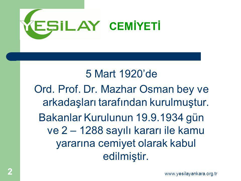 CEMİYETİ 5 Mart 1920'de Ord. Prof. Dr. Mazhar Osman bey ve arkadaşları tarafından kurulmuştur. Bakanlar Kurulunun 19.9.1934 gün ve 2 – 1288 sayılı kar