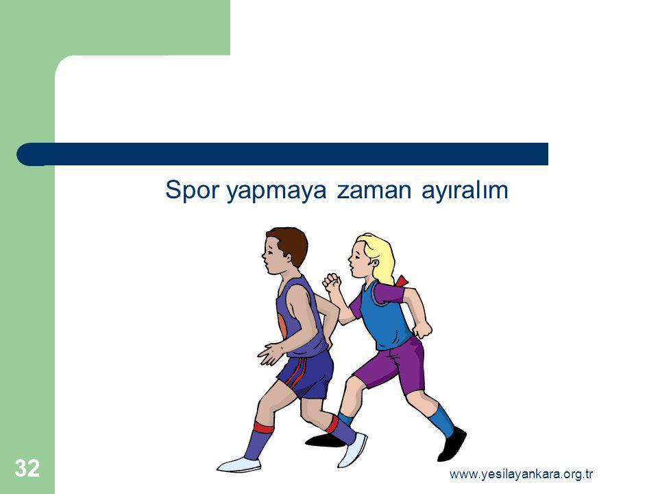 Spor yapmaya zaman ayıralım 32 www.yesilayankara.org.tr