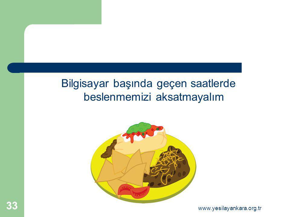 Bilgisayar başında geçen saatlerde beslenmemizi aksatmayalım 33 www.yesilayankara.org.tr