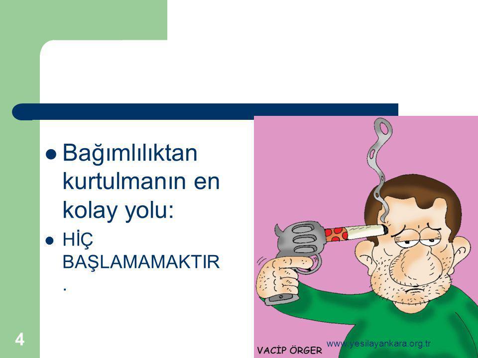 4 Bağımlılıktan kurtulmanın en kolay yolu: HİÇ BAŞLAMAMAKTIR. www.yesilayankara.org.tr