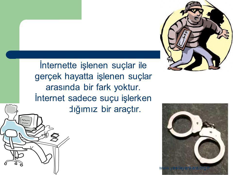 İnternette işlenen suçlar ile gerçek hayatta işlenen suçlar arasında bir fark yoktur. İnternet sadece suçu işlerken kullandığımız bir araçtır. 46 www.