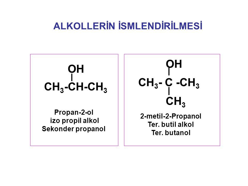 ALKOLLERİN İSMLENDİRİLMESİ 2-metil-2-Propanol Ter. butil alkol Ter. butanol Propan-2-ol izo propil alkol Sekonder propanol CH 3 -CH-CH 3 OH CH 3 - C -
