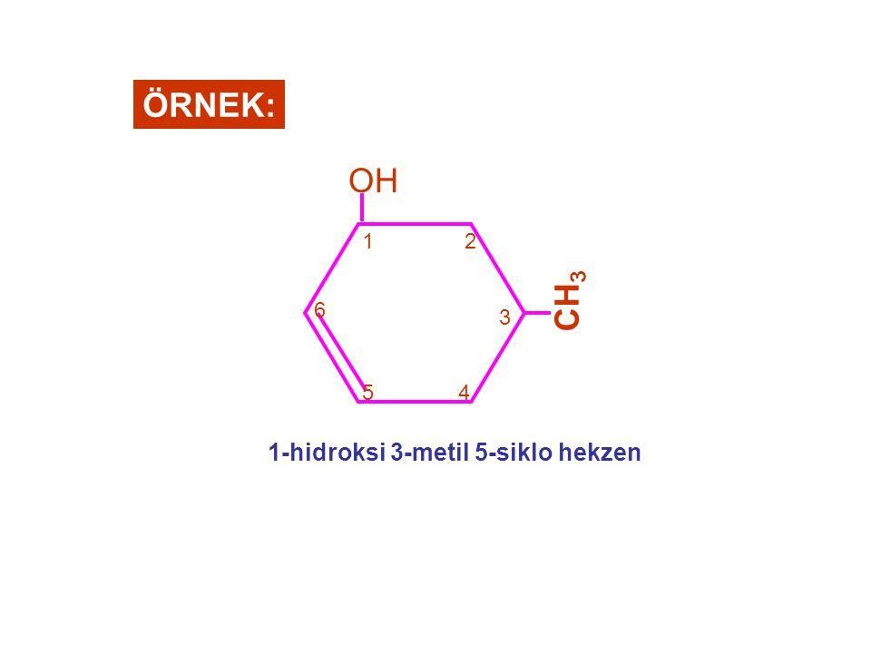 ÖRNEK: CH 3 OH 3 21 6 54 1-hidroksi 3-metil 5-siklo hekzen