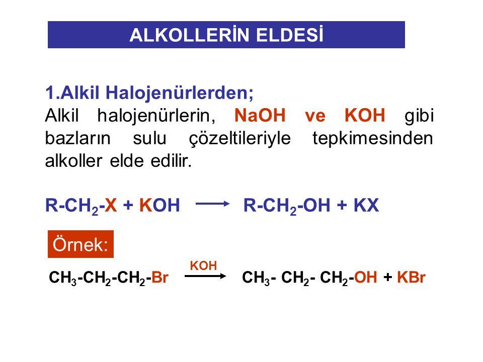 ALKOLLERİN ELDESİ 1.Alkil Halojenürlerden; Alkil halojenürlerin, NaOH ve KOH gibi bazların sulu çözeltileriyle tepkimesinden alkoller elde edilir. R-C