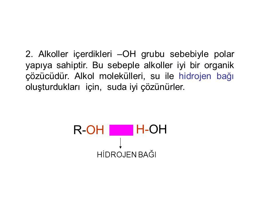 2. Alkoller içerdikleri –OH grubu sebebiyle polar yapıya sahiptir. Bu sebeple alkoller iyi bir organik çözücüdür. Alkol molekülleri, su ile hidrojen b