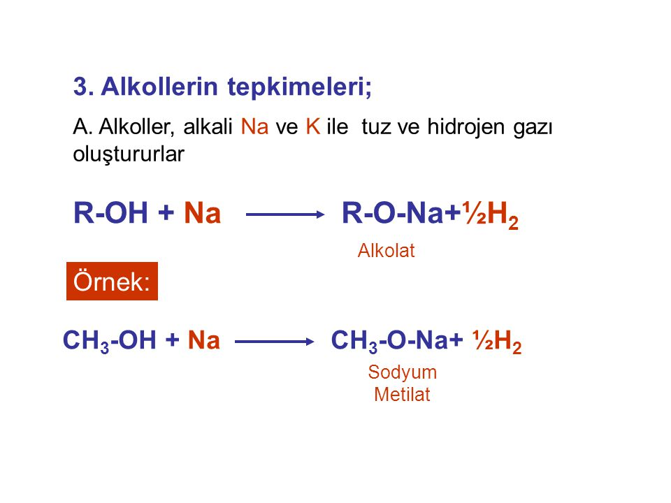 A. Alkoller, alkali Na ve K ile tuz ve hidrojen gazı oluştururlar R-OH + NaR-O-Na+½H 2 3. Alkollerin tepkimeleri; CH 3 -OH + NaCH 3 -O-Na+ ½H 2 Örnek: