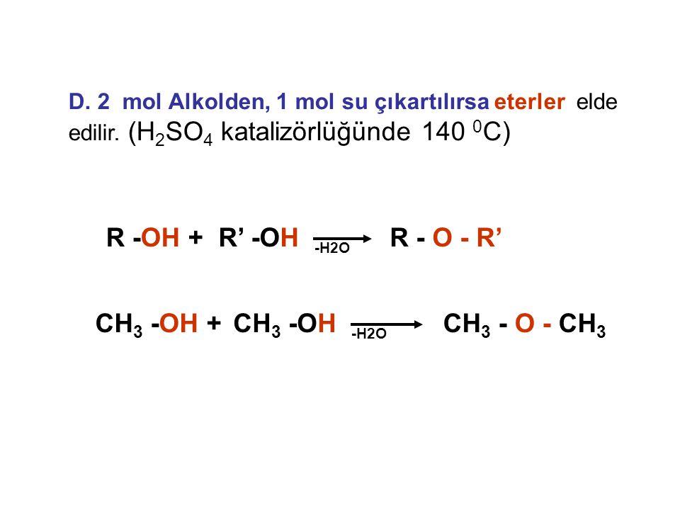 D. 2 mol Alkolden, 1 mol su çıkartılırsa eterler elde edilir. (H 2 SO 4 katalizörlüğünde 140 0 C) R -OH + -H2O R' -OHR - O - R' CH 3 -OH + -H2O CH 3 -