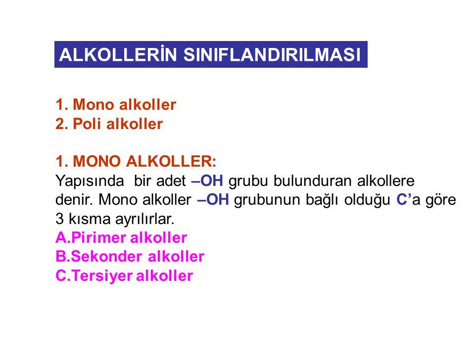 1. Mono alkoller 2. Poli alkoller 1. MONO ALKOLLER: Yapısında bir adet –OH grubu bulunduran alkollere denir. Mono alkoller –OH grubunun bağlı olduğu C