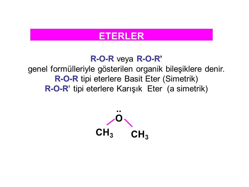 ETERLER R-O-R veya R-O-R' genel formülleriyle gösterilen organik bileşiklere denir. R-O-R tipi eterlere Basit Eter (Simetrik) R-O-R' tipi eterlere Kar