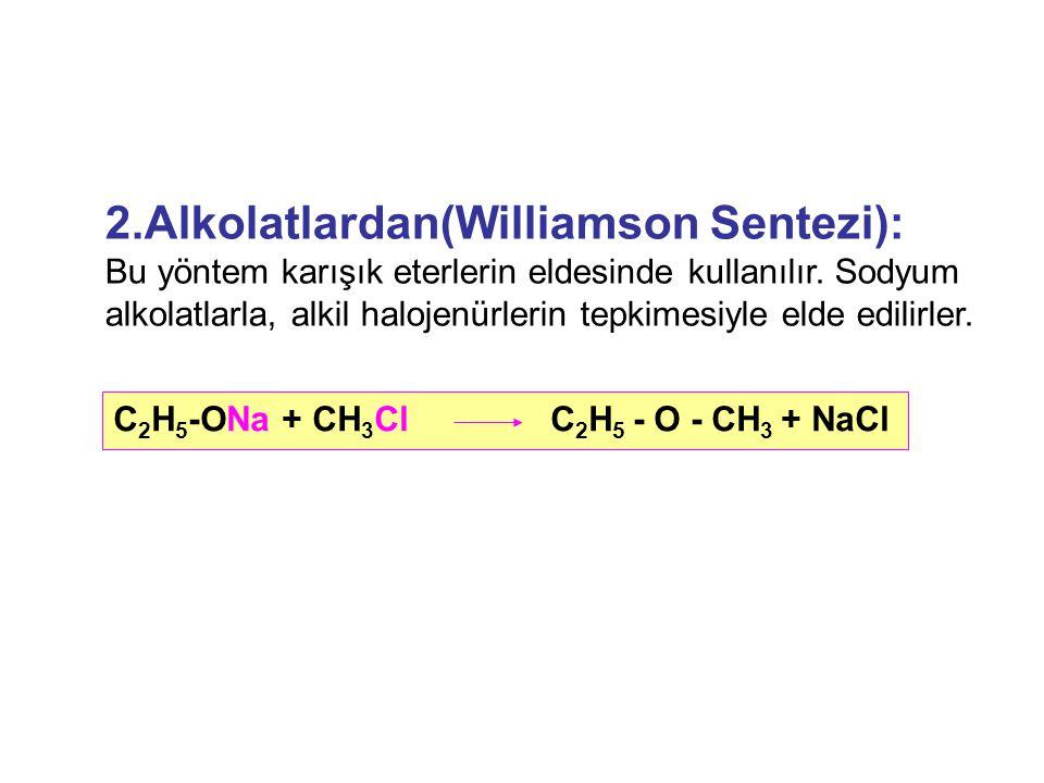 2.Alkolatlardan(Williamson Sentezi): Bu yöntem karışık eterlerin eldesinde kullanılır. Sodyum alkolatlarla, alkil halojenürlerin tepkimesiyle elde edi
