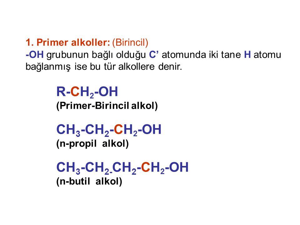 R-CH 2 -OH (Primer-Birincil alkol) 1. Primer alkoller: (Birincil) -OH grubunun bağlı olduğu C' atomunda iki tane H atomu bağlanmış ise bu tür alkoller