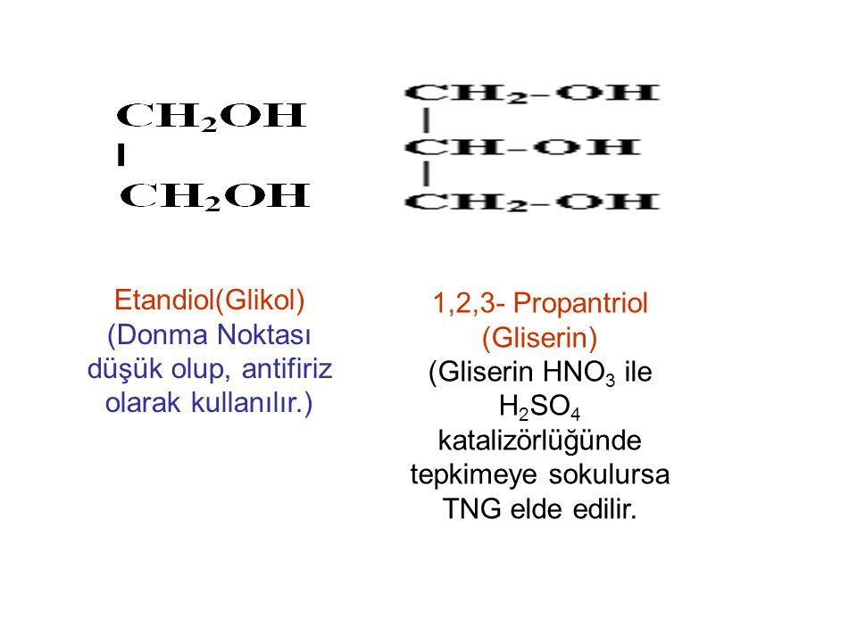 Etandiol(Glikol) (Donma Noktası düşük olup, antifiriz olarak kullanılır.) 1,2,3- Propantriol (Gliserin) (Gliserin HNO 3 ile H 2 SO 4 katalizörlüğünde