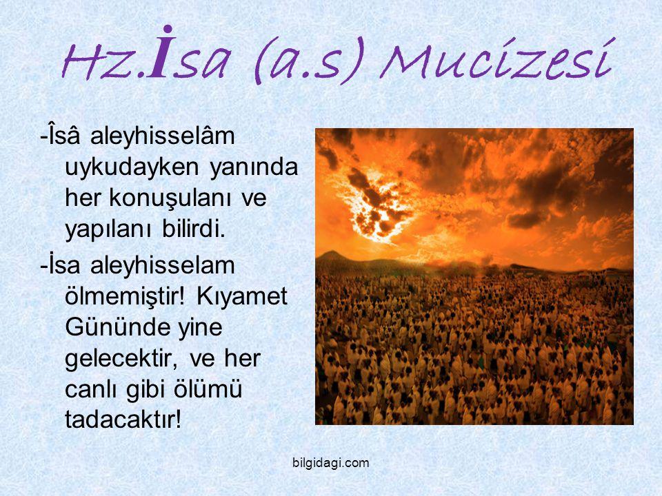 Hz. İ sa (a.s) Mucizesi -Îsâ aleyhisselâm uykudayken yanında her konuşulanı ve yapılanı bilirdi. -İsa aleyhisselam ölmemiştir! Kıyamet Gününde yine ge