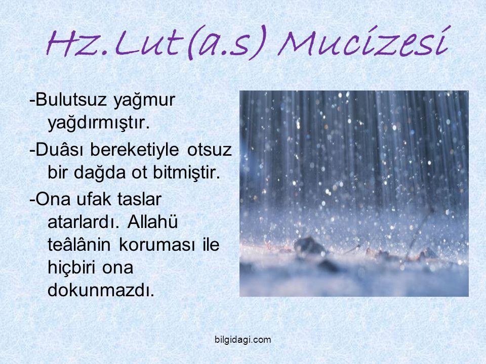 Hz.Lut(a.s) Mucizesi -Bulutsuz yağmur yağdırmıştır. -Duâsı bereketiyle otsuz bir dağda ot bitmiştir. -Ona ufak taslar atarlardı. Allahü teâlânin korum