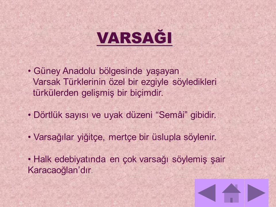 VARSAĞI Güney Anadolu bölgesinde yaşayan Varsak Türklerinin özel bir ezgiyle söyledikleri türkülerden gelişmiş bir biçimdir. Dörtlük sayısı ve uyak dü